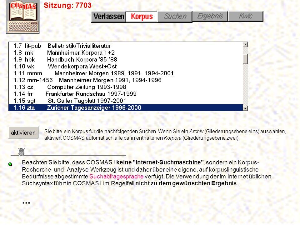 Sitzung: 7703 Sie bitte ein Korpus für die nachfolgenden Suchen.