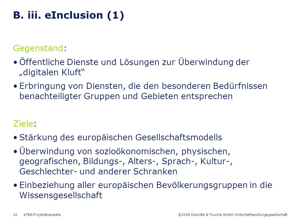 ©2006 Deloitte & Touche GmbH Wirtschaftsprüfungsgesellschaft eTEN Projektbeispiele10 B. iii. eInclusion (1) Gegenstand: Öffentliche Dienste und Lösung