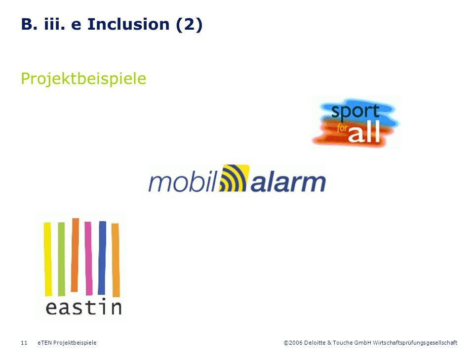 ©2006 Deloitte & Touche GmbH Wirtschaftsprüfungsgesellschaft eTEN Projektbeispiele11 B. iii. e Inclusion (2) Projektbeispiele