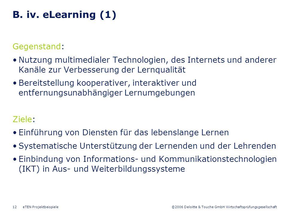©2006 Deloitte & Touche GmbH Wirtschaftsprüfungsgesellschaft eTEN Projektbeispiele12 B. iv. eLearning (1) Gegenstand: Nutzung multimedialer Technologi