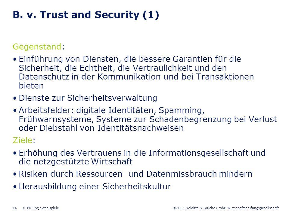 ©2006 Deloitte & Touche GmbH Wirtschaftsprüfungsgesellschaft eTEN Projektbeispiele14 B. v. Trust and Security (1) Gegenstand: Einführung von Diensten,