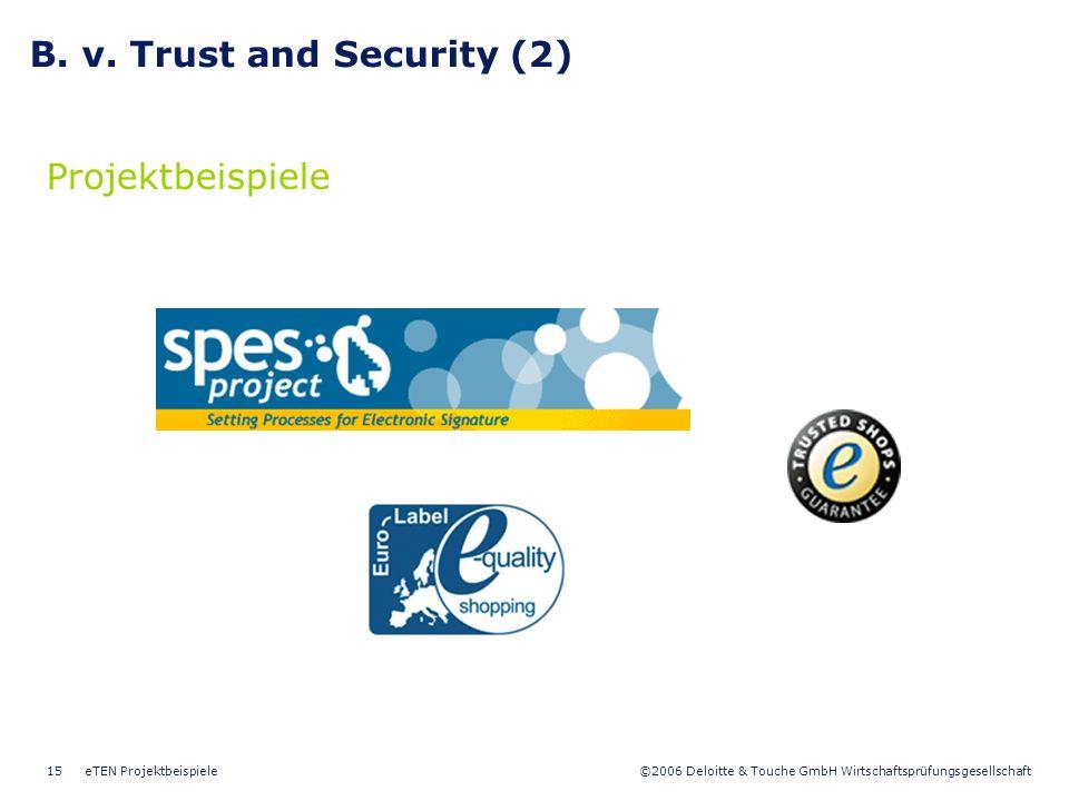 ©2006 Deloitte & Touche GmbH Wirtschaftsprüfungsgesellschaft eTEN Projektbeispiele15 B. v. Trust and Security (2) Projektbeispiele