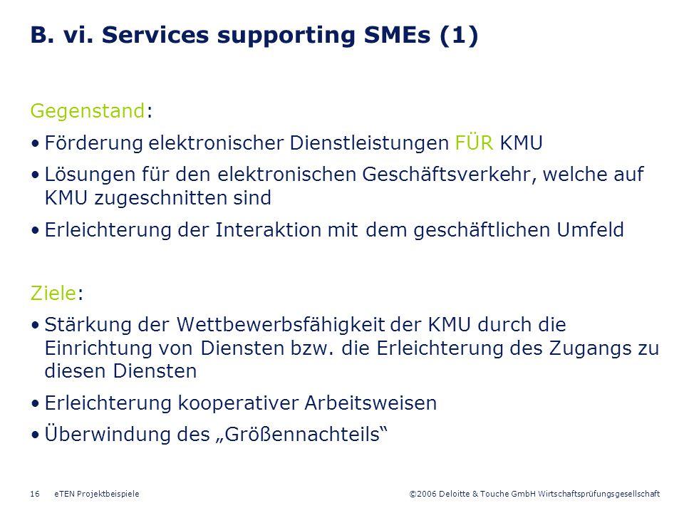 ©2006 Deloitte & Touche GmbH Wirtschaftsprüfungsgesellschaft eTEN Projektbeispiele16 B. vi. Services supporting SMEs (1) Gegenstand: Förderung elektro