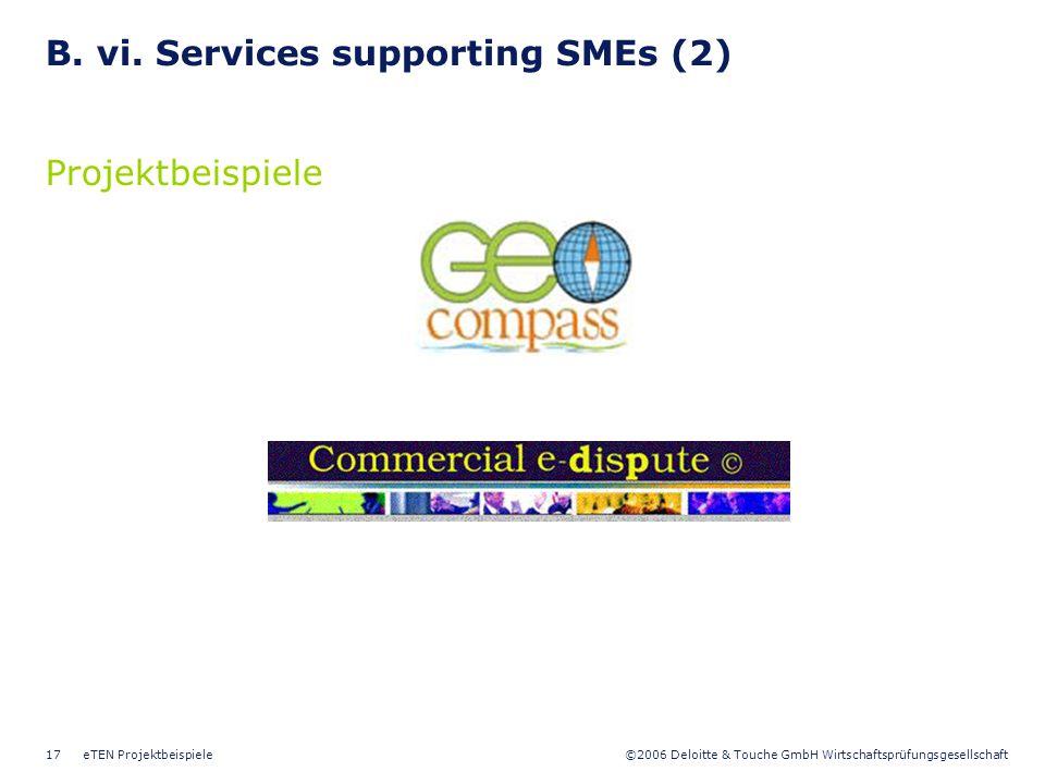 ©2006 Deloitte & Touche GmbH Wirtschaftsprüfungsgesellschaft eTEN Projektbeispiele17 B. vi. Services supporting SMEs (2) Projektbeispiele