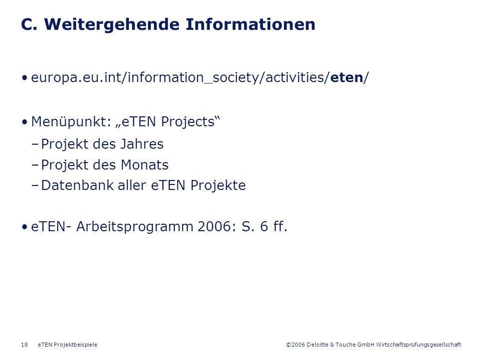 ©2006 Deloitte & Touche GmbH Wirtschaftsprüfungsgesellschaft eTEN Projektbeispiele18 C. Weitergehende Informationen europa.eu.int/information_society/