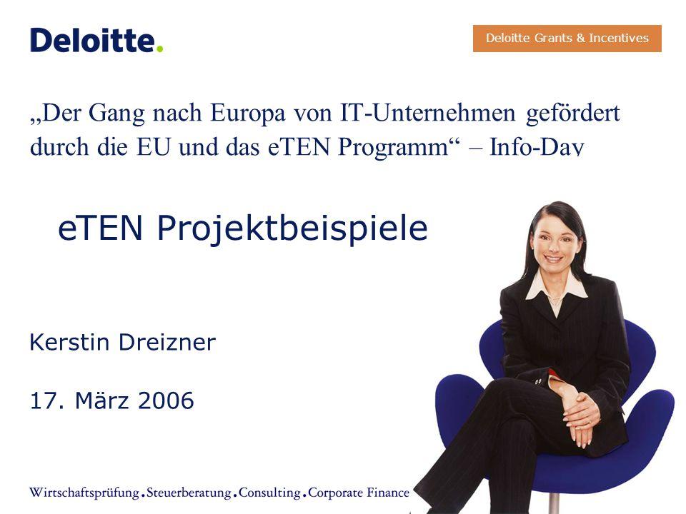 """""""Der Gang nach Europa von IT-Unternehmen gefördert durch die EU und das eTEN Programm"""" – Info-Day Kerstin Dreizner 17. März 2006 Deloitte Grants & Inc"""