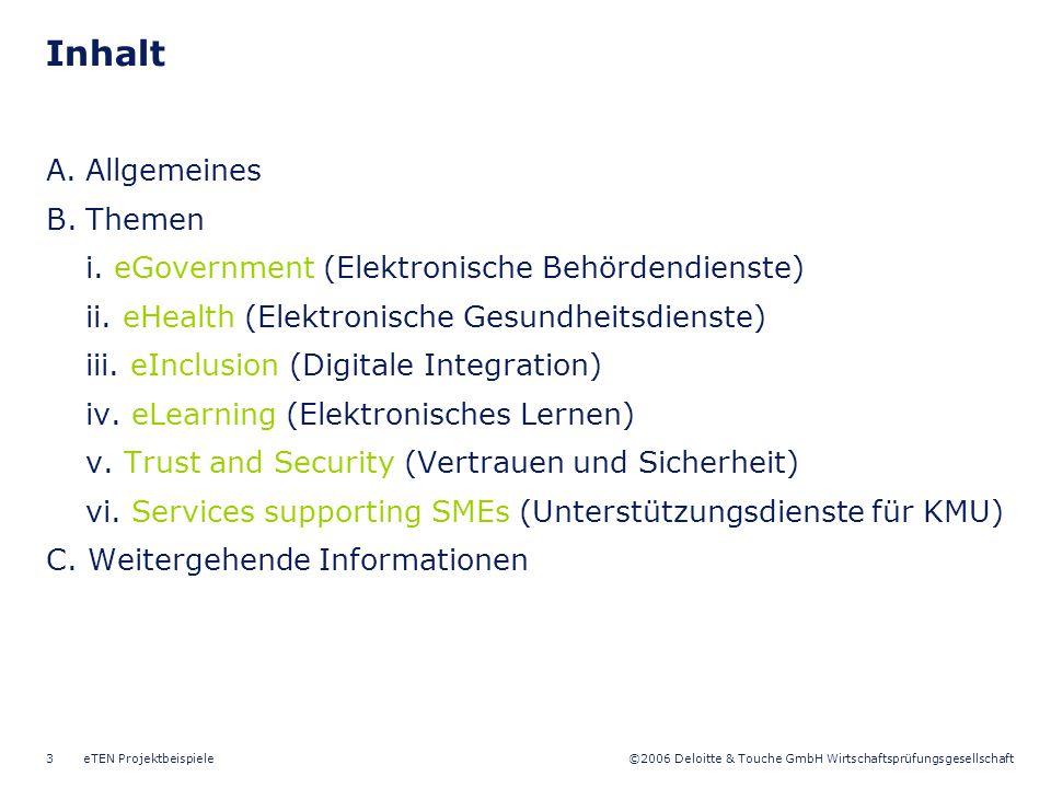©2006 Deloitte & Touche GmbH Wirtschaftsprüfungsgesellschaft eTEN Projektbeispiele3 A.Allgemeines B.Themen i. eGovernment (Elektronische Behördendiens