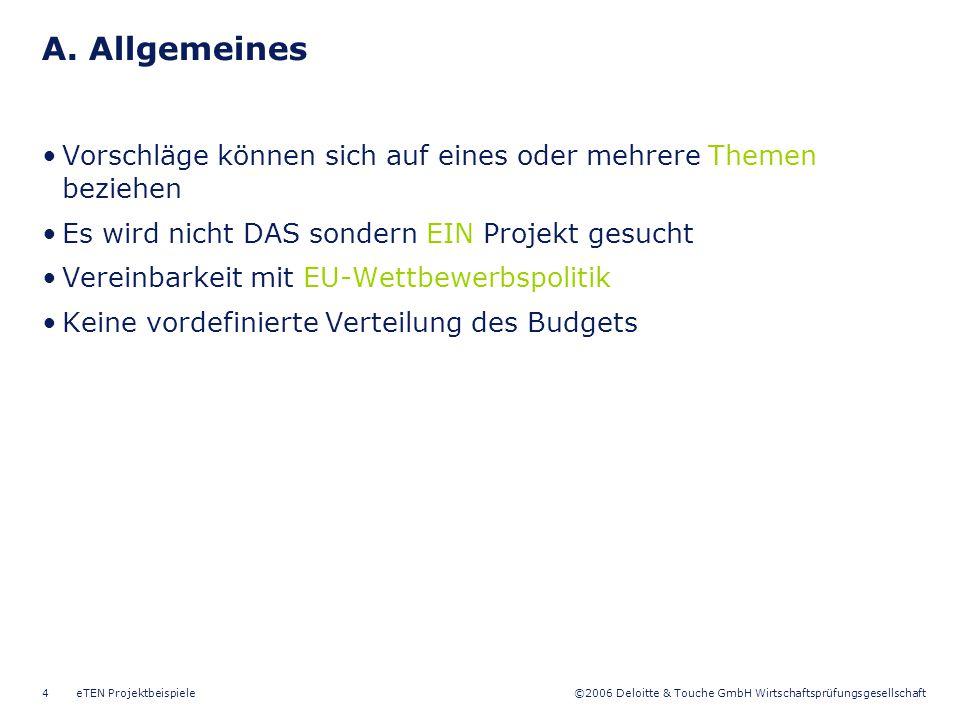 ©2006 Deloitte & Touche GmbH Wirtschaftsprüfungsgesellschaft eTEN Projektbeispiele4 A. Allgemeines Vorschläge können sich auf eines oder mehrere Theme