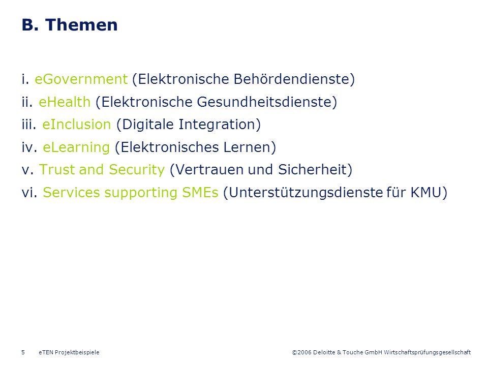 ©2006 Deloitte & Touche GmbH Wirtschaftsprüfungsgesellschaft eTEN Projektbeispiele5 B. Themen i. eGovernment (Elektronische Behördendienste) ii. eHeal
