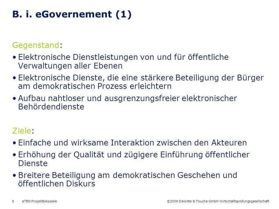 ©2006 Deloitte & Touche GmbH Wirtschaftsprüfungsgesellschaft eTEN Projektbeispiele6 B. i. eGovernement (1) Gegenstand: Elektronische Dienstleistungen