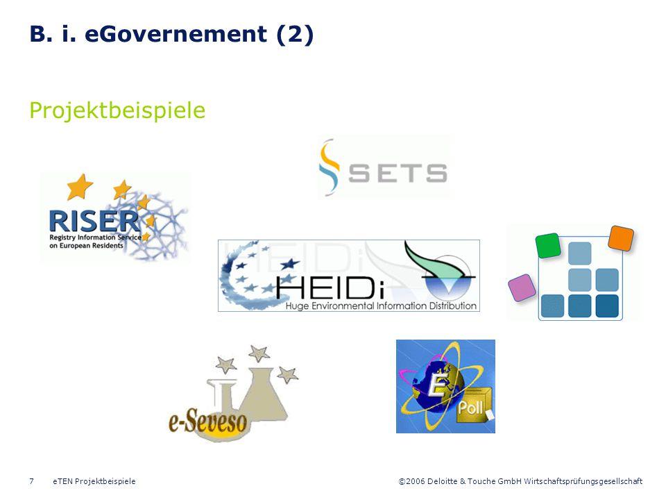 ©2006 Deloitte & Touche GmbH Wirtschaftsprüfungsgesellschaft eTEN Projektbeispiele7 B. i. eGovernement (2) Projektbeispiele