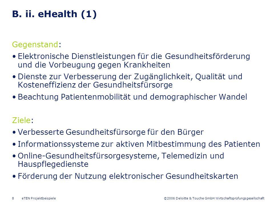 ©2006 Deloitte & Touche GmbH Wirtschaftsprüfungsgesellschaft eTEN Projektbeispiele8 B. ii. eHealth (1) Gegenstand: Elektronische Dienstleistungen für