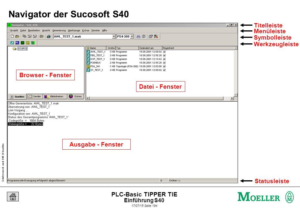 Schutzvermerk nach DIN 34 beachten 17/07/15 Seite 194 PLC-Basic TIPPER TIE Browser - Fenster Ausgabe - Fenster Datei - Fenster Titelleiste Menüleiste Symbolleiste Werkzeugleiste Statusleiste Navigator der Sucosoft S40 Einführung S40
