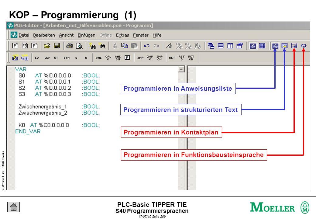 Schutzvermerk nach DIN 34 beachten 17/07/15 Seite 209 PLC-Basic TIPPER TIE Programmieren in Anweisungsliste Programmieren in strukturierten Text Programmieren in Kontaktplan Programmieren in Funktionsbausteinsprache KOP – Programmierung (1) S40 Programmiersprachen