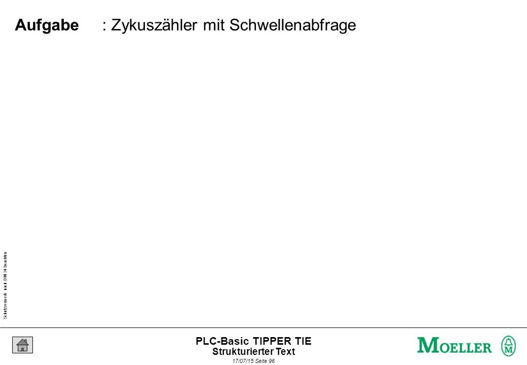 Schutzvermerk nach DIN 34 beachten 17/07/15 Seite 96 PLC-Basic TIPPER TIE : Zykuszähler mit Schwellenabfrage Aufgabe Strukturierter Text