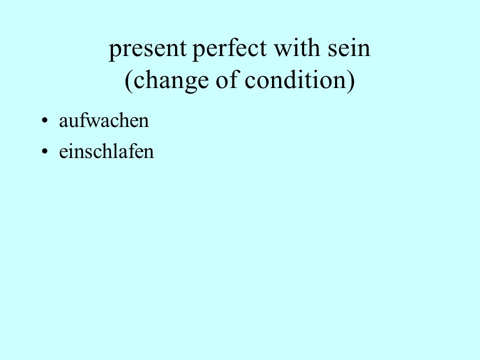 present perfect with sein (change of condition) aufwachen einschlafen