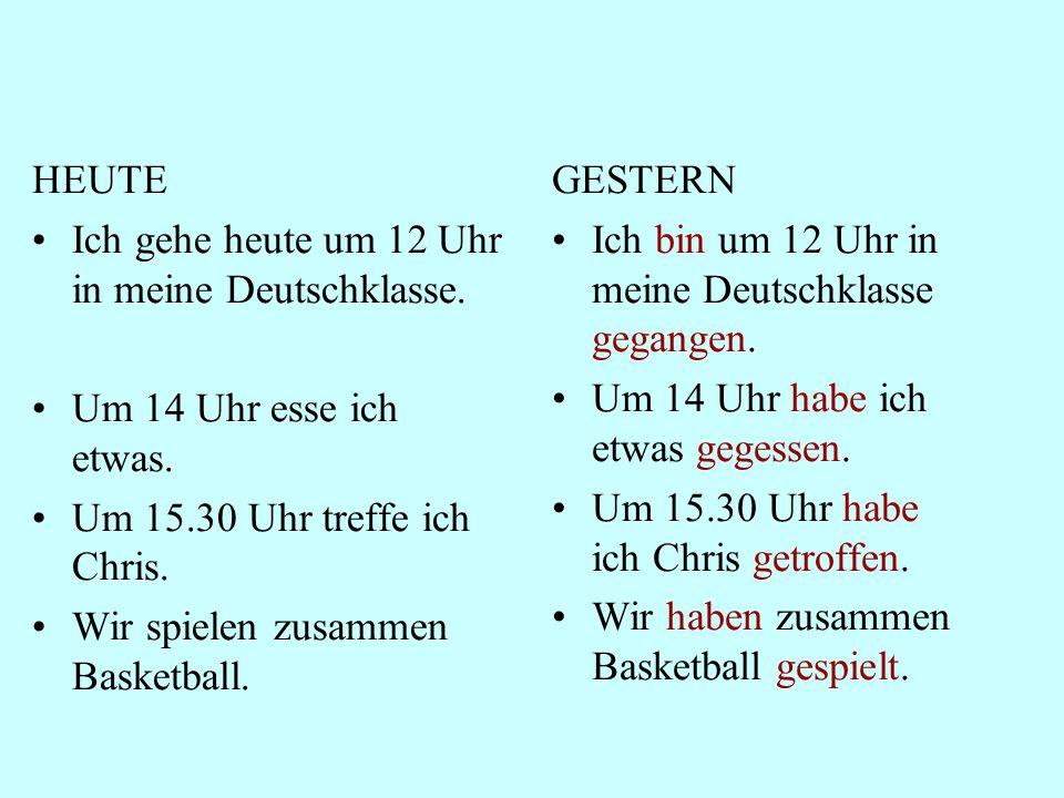 HEUTE Ich gehe heute um 12 Uhr in meine Deutschklasse. Um 14 Uhr esse ich etwas. Um 15.30 Uhr treffe ich Chris. Wir spielen zusammen Basketball. GESTE