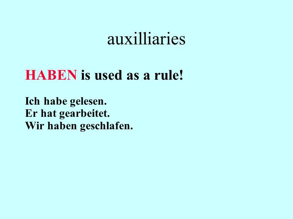 auxilliaries HABEN is used as a rule! Ich habe gelesen. Er hat gearbeitet. Wir haben geschlafen.