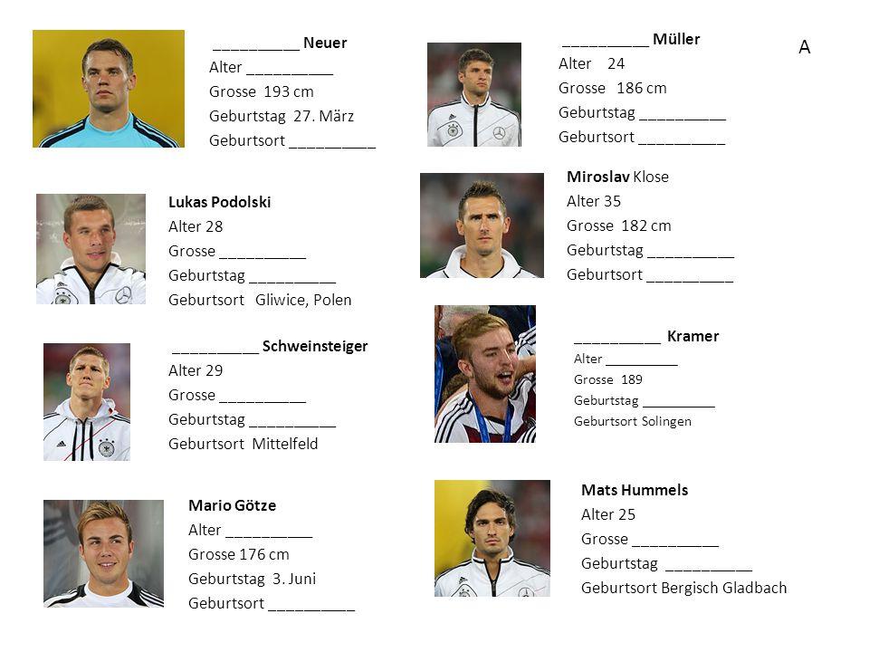 Manuel Neuer Alter 28 Grosse __________ Geburtstag __________ Geburtsort Gelsenkirchen ________ Podolski Alter ________ Grosse 182 cm Geburtstag 4.
