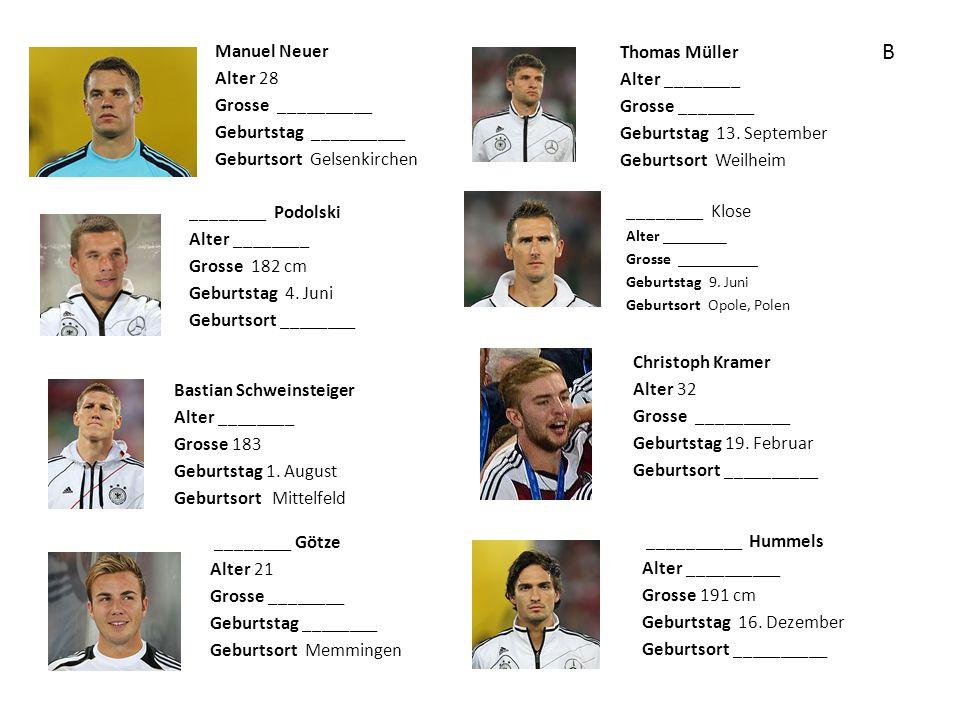 Manuel Neuer Alter 28 Grosse __________ Geburtstag __________ Geburtsort Gelsenkirchen ________ Podolski Alter ________ Grosse 182 cm Geburtstag 4. Ju
