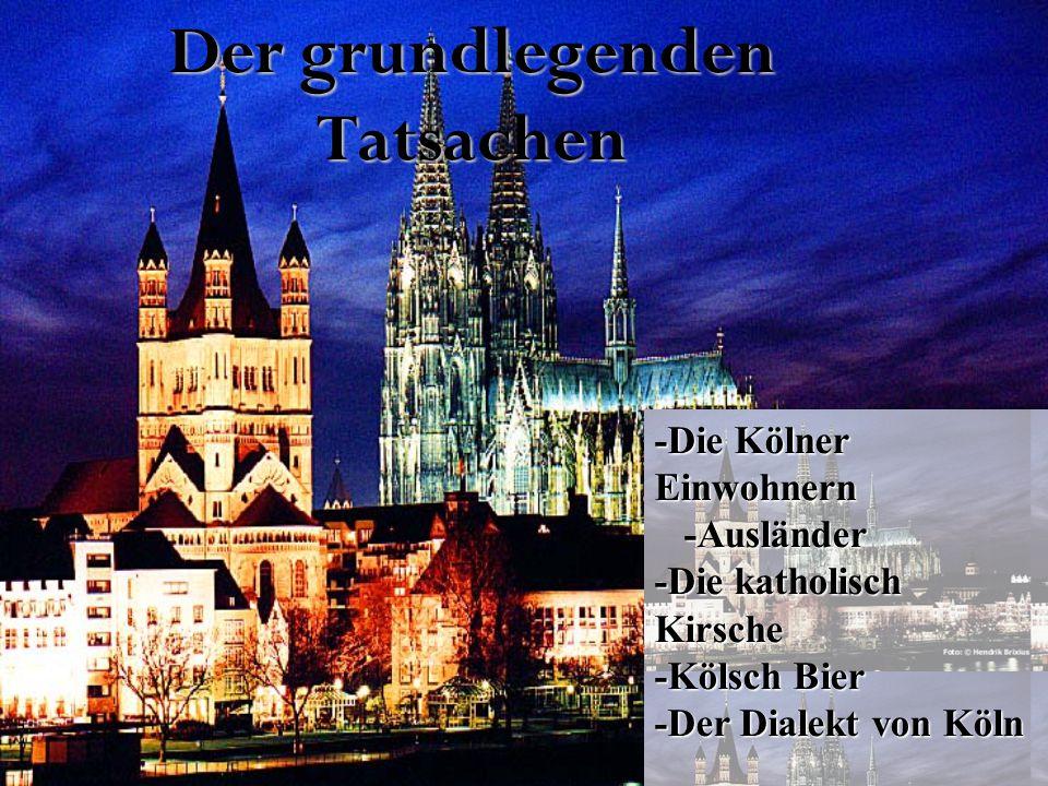 Der grundlegenden Tatsachen -Die Kölner Einwohnern -Ausländer -Ausländer -Die katholisch Kirsche -Kölsch Bier -Der Dialekt von Köln