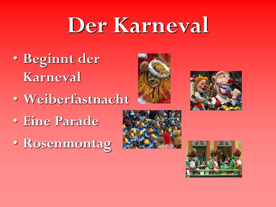 Der Karneval Beginnt der KarnevalBeginnt der Karneval WeiberfastnachtWeiberfastnacht Eine ParadeEine Parade RosenmontagRosenmontag