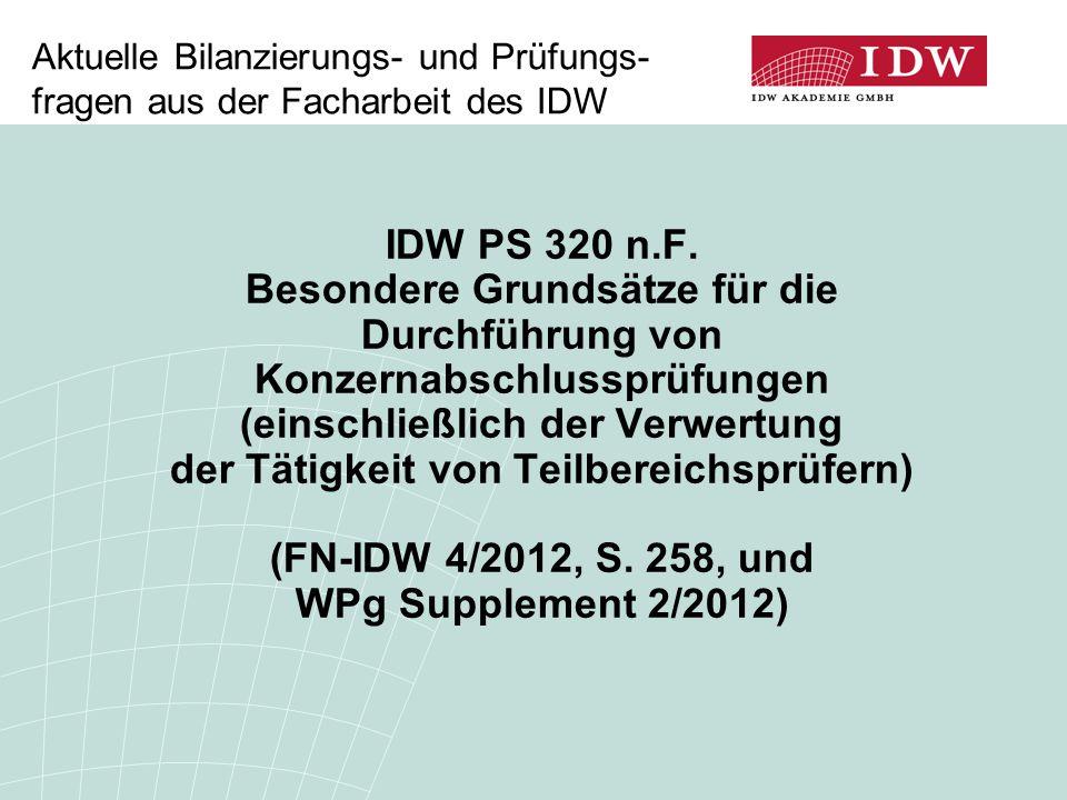 Aktuelle Bilanzierungs- und Prüfungs- fragen aus der Facharbeit des IDW IDW PS 320 n.F. Besondere Grundsätze für die Durchführung von Konzernabschluss