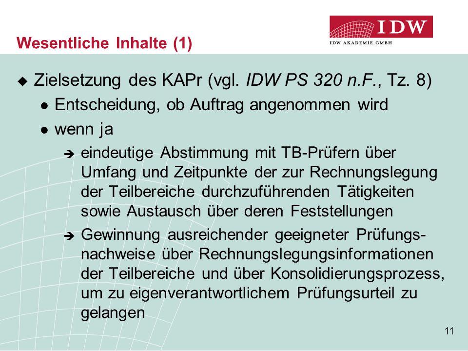 11 Wesentliche Inhalte (1)  Zielsetzung des KAPr (vgl. IDW PS 320 n.F., Tz. 8) Entscheidung, ob Auftrag angenommen wird wenn ja  eindeutige Abstimmu