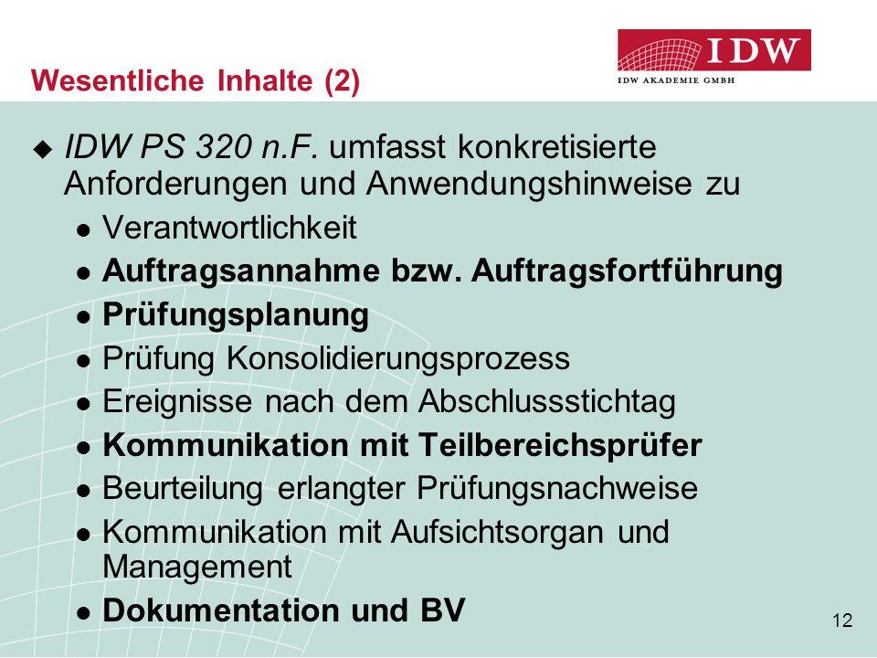 12 Wesentliche Inhalte (2)  IDW PS 320 n.F. umfasst konkretisierte Anforderungen und Anwendungshinweise zu Verantwortlichkeit Auftragsannahme bzw. Au