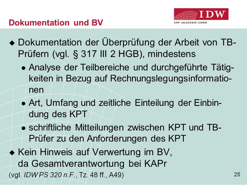 25 Dokumentation und BV  Dokumentation der Überprüfung der Arbeit von TB- Prüfern (vgl. § 317 III 2 HGB), mindestens Analyse der Teilbereiche und dur