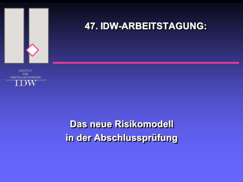 47. IDW-ARBEITSTAGUNG: Das neue Risikomodell in der Abschlussprüfung Das neue Risikomodell in der Abschlussprüfung