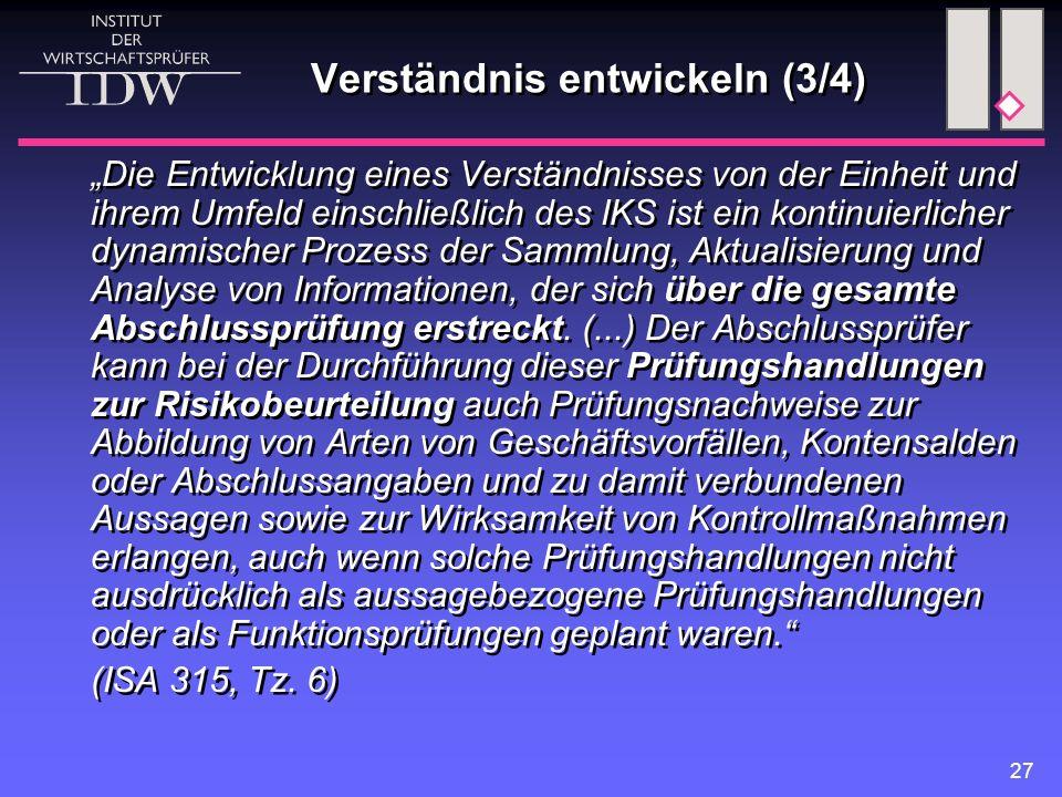 """27 Verständnis entwickeln (3/4) """"Die Entwicklung eines Verständnisses von der Einheit und ihrem Umfeld einschließlich des IKS ist ein kontinuierlicher"""