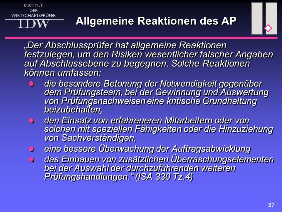 """37 Allgemeine Reaktionen des AP """"Der Abschlussprüfer hat allgemeine Reaktionen festzulegen, um den Risiken wesentlicher falscher Angaben auf Abschlussebene zu begegnen."""