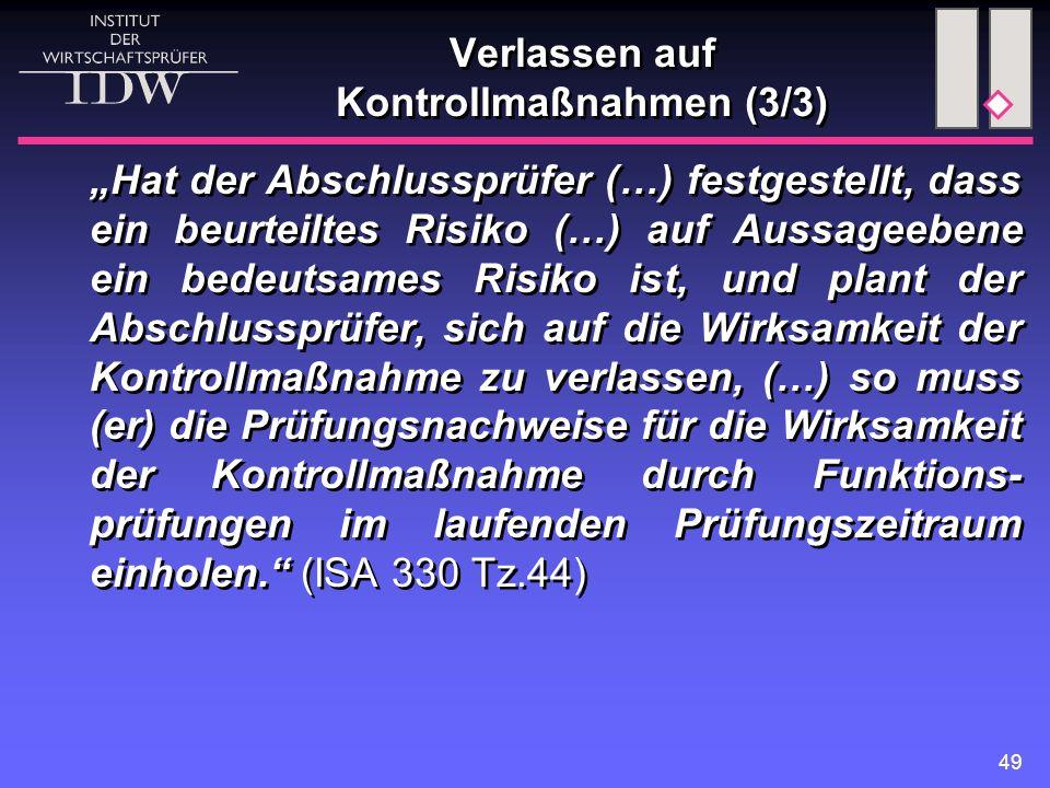 """49 Verlassen auf Kontrollmaßnahmen (3/3) """"Hat der Abschlussprüfer (…) festgestellt, dass ein beurteiltes Risiko (…) auf Aussageebene ein bedeutsames R"""