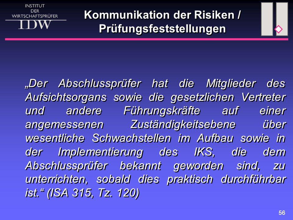 """56 Kommunikation der Risiken / Prüfungsfeststellungen """"Der Abschlussprüfer hat die Mitglieder des Aufsichtsorgans sowie die gesetzlichen Vertreter und"""