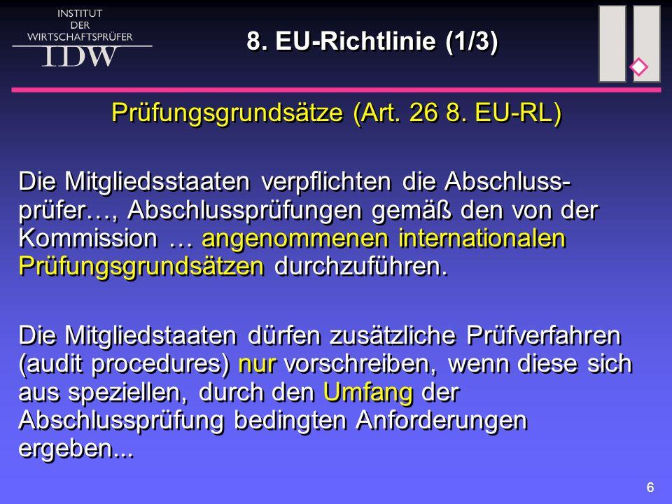 6 8. EU-Richtlinie (1/3) Prüfungsgrundsätze (Art. 26 8. EU-RL) Die Mitgliedsstaaten verpflichten die Abschluss- prüfer…, Abschlussprüfungen gemäß den