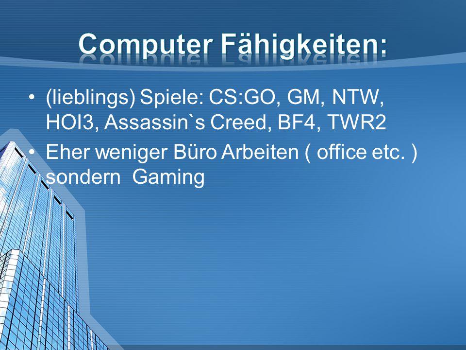 (lieblings) Spiele: CS:GO, GM, NTW, HOI3, Assassin`s Creed, BF4, TWR2 Eher weniger Büro Arbeiten ( office etc.
