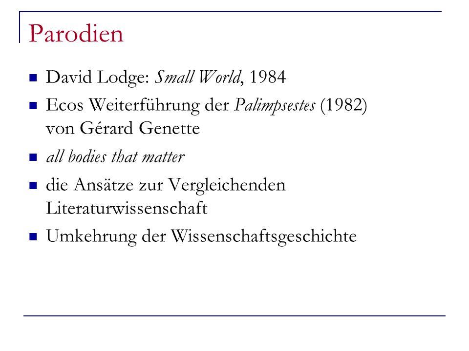 Parodien David Lodge: Small World, 1984 Ecos Weiterführung der Palimpsestes (1982) von Gérard Genette all bodies that matter die Ansätze zur Vergleichenden Literaturwissenschaft Umkehrung der Wissenschaftsgeschichte