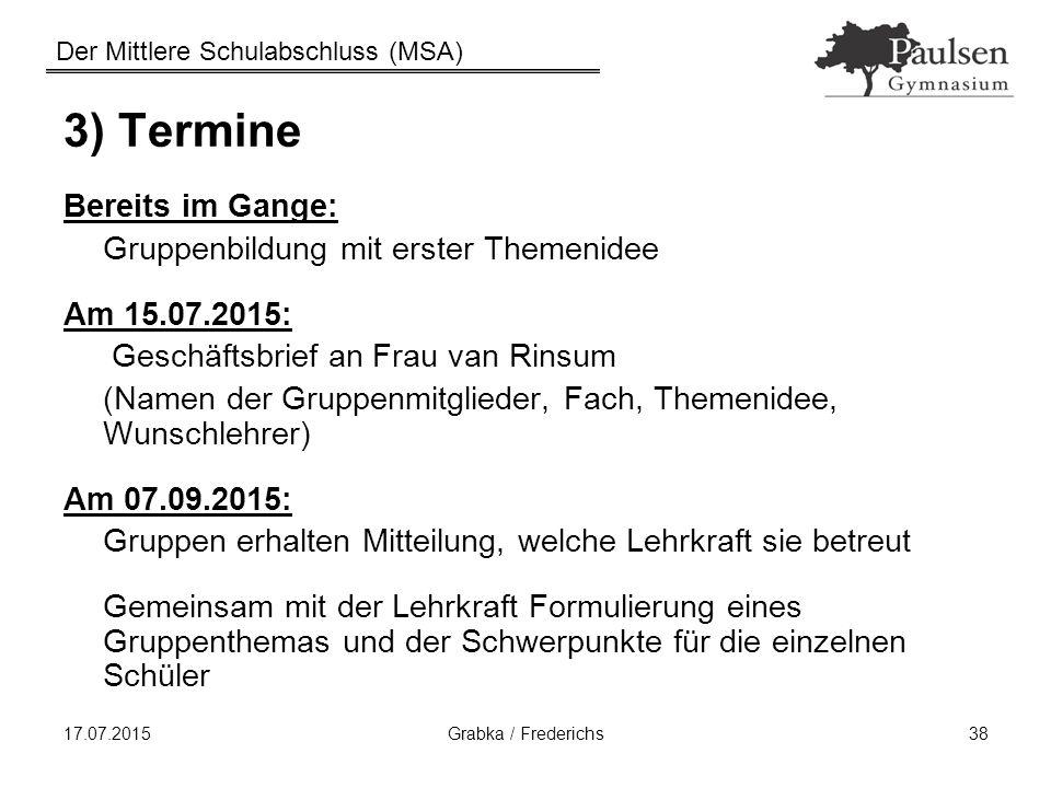 Der Mittlere Schulabschluss (MSA) 17.07.2015Grabka / Frederichs38 3) Termine Bereits im Gange: Gruppenbildung mit erster Themenidee Am 15.07.2015: Ges