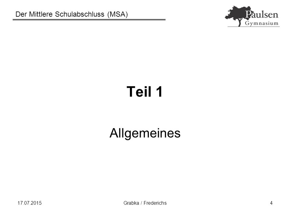 Der Mittlere Schulabschluss (MSA) 17.07.2015Grabka / Frederichs35 2) Präsentationsprüfung (Bewertung) für jeden Schüler einzeln Note für die Präsentation Note für das Gespräch etwas größeres Gewicht Gesamtnote