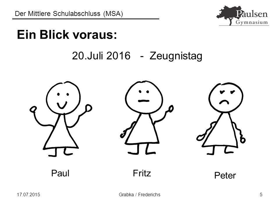 Der Mittlere Schulabschluss (MSA) 17.07.2015Grabka / Frederichs26 Bestehensregelung - Jahrgangsteil Prüfungsteil UND Auf Jahrgangszeungis der 10.