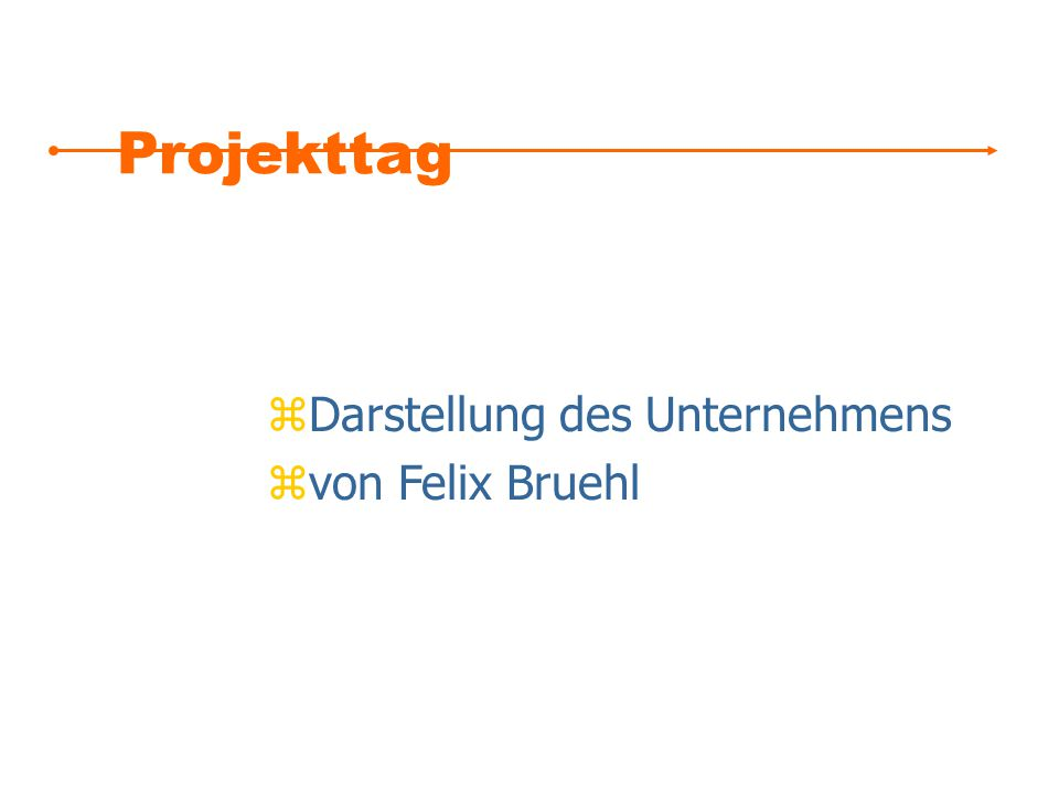 Projekttag zDarstellung des Unternehmens zvon Felix Bruehl