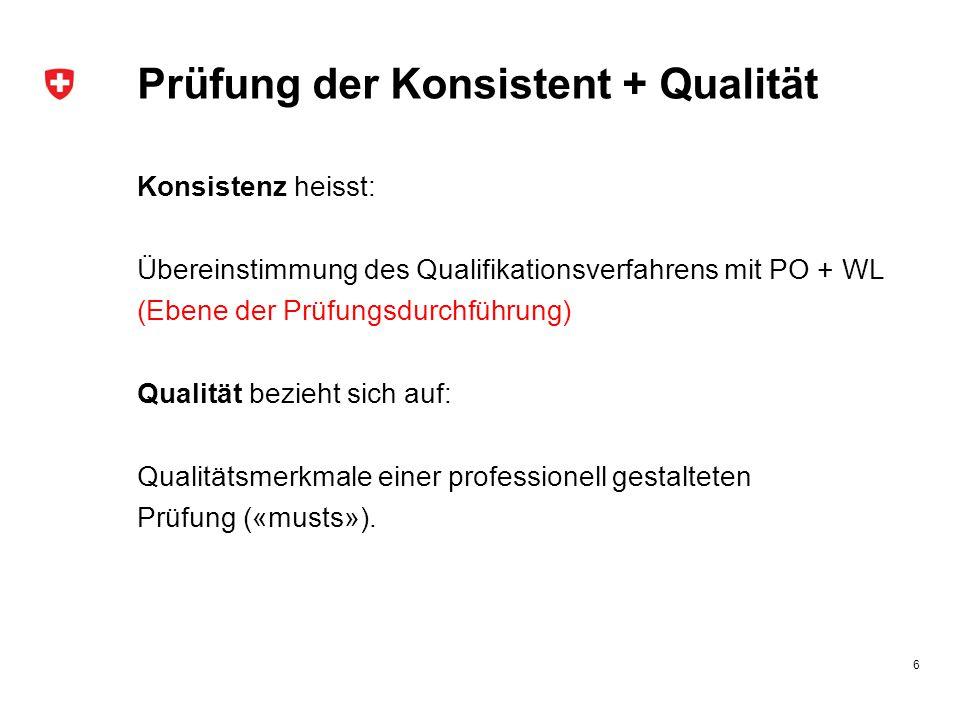 Prüfung der Konsistent + Qualität Konsistenz heisst: Übereinstimmung des Qualifikationsverfahrens mit PO + WL (Ebene der Prüfungsdurchführung) Qualitä