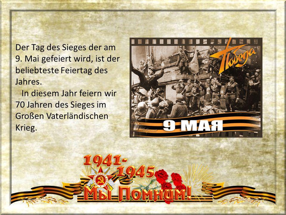 Der Tag des Sieges der am 9. Mai gefeiert wird, ist der beliebteste Feiertag des Jahres. In diesem Jahr feiern wir 70 Jahren des Sieges im Großen Vate