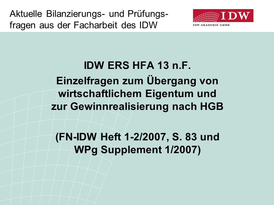 Aktuelle Bilanzierungs- und Prüfungs- fragen aus der Facharbeit des IDW IDW ERS HFA 13 n.F. Einzelfragen zum Übergang von wirtschaftlichem Eigentum un