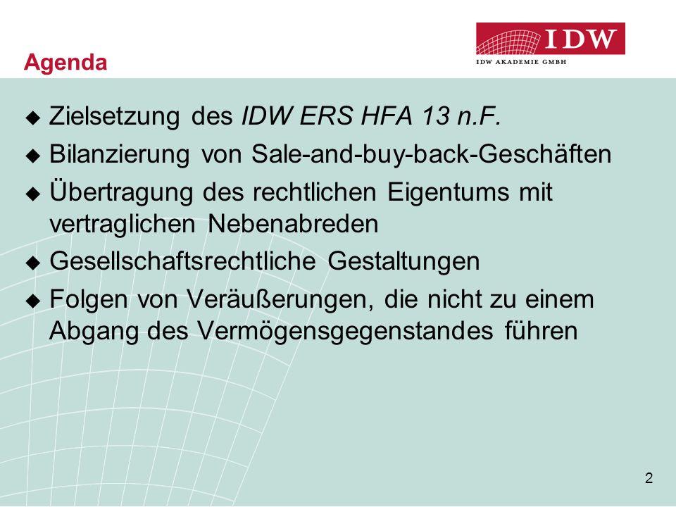2 Agenda  Zielsetzung des IDW ERS HFA 13 n.F.  Bilanzierung von Sale-and-buy-back-Geschäften  Übertragung des rechtlichen Eigentums mit vertraglich