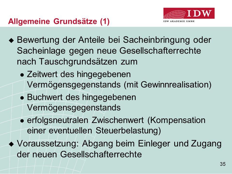 35 Allgemeine Grundsätze (1)  Bewertung der Anteile bei Sacheinbringung oder Sacheinlage gegen neue Gesellschafterrechte nach Tauschgrundsätzen zum Z