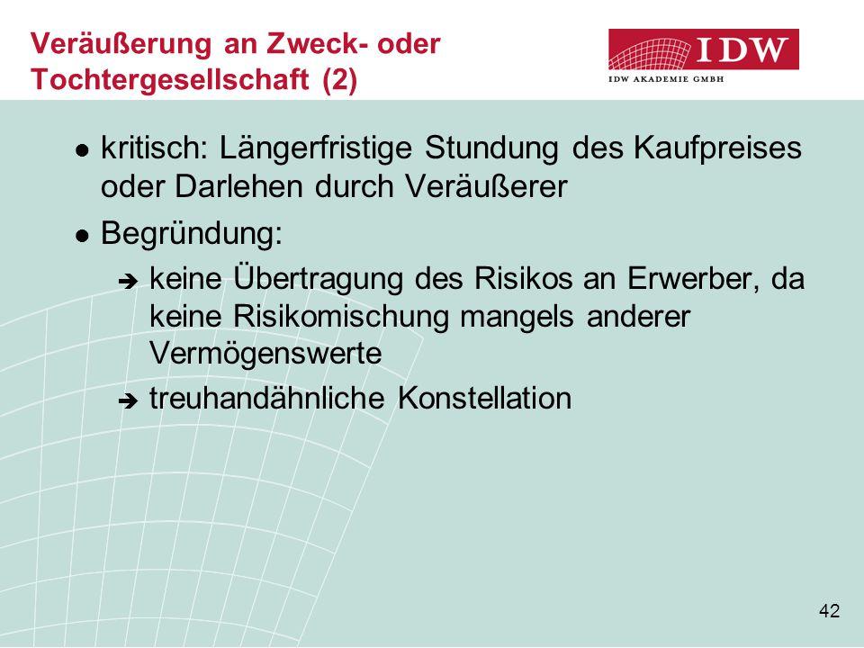42 Veräußerung an Zweck- oder Tochtergesellschaft (2) kritisch: Längerfristige Stundung des Kaufpreises oder Darlehen durch Veräußerer Begründung:  k