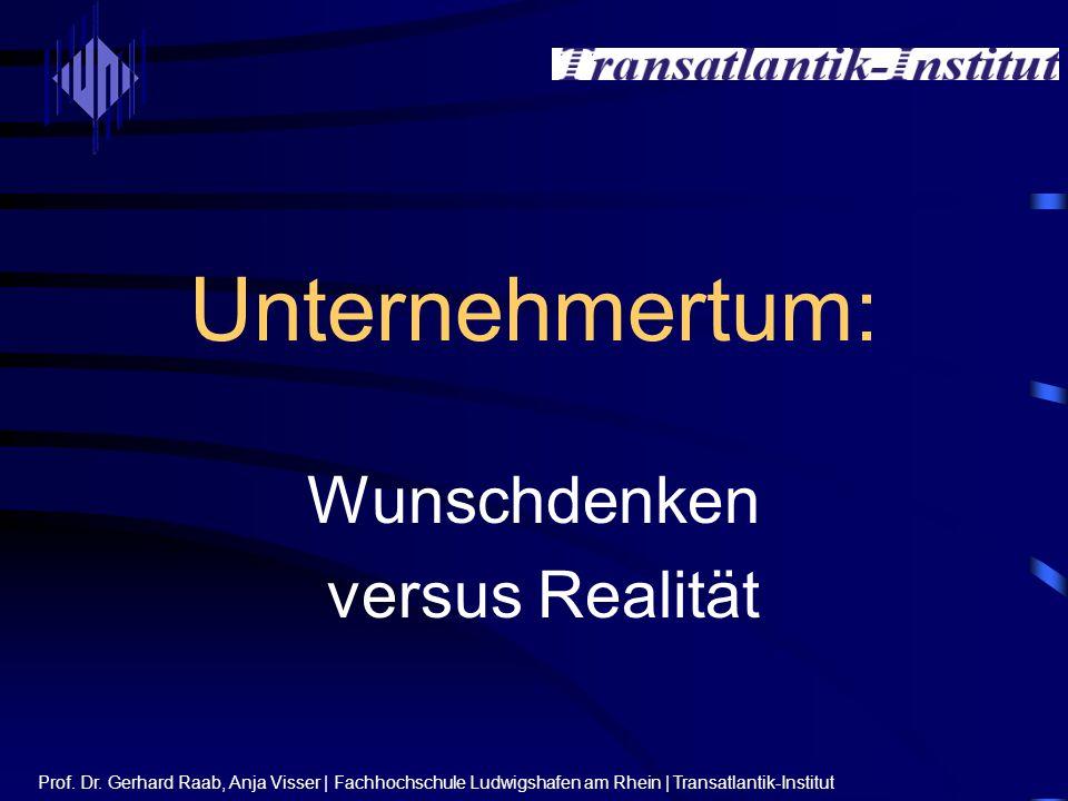 Unternehmertum: Wunschdenken versus Realität Prof.