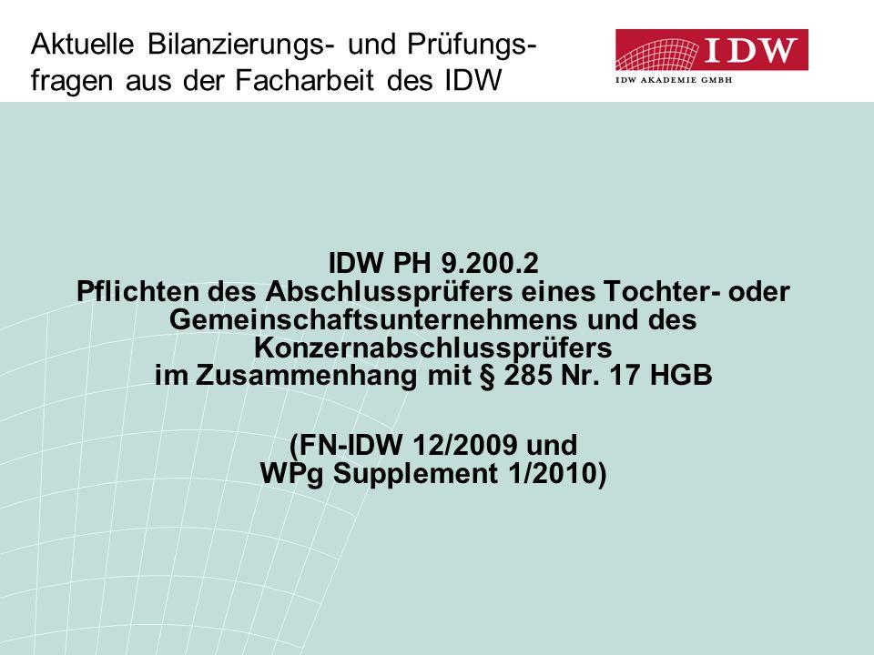 Aktuelle Bilanzierungs- und Prüfungs- fragen aus der Facharbeit des IDW IDW PH 9.200.2 Pflichten des Abschlussprüfers eines Tochter- oder Gemeinschaftsunternehmens und des Konzernabschlussprüfers im Zusammenhang mit § 285 Nr.
